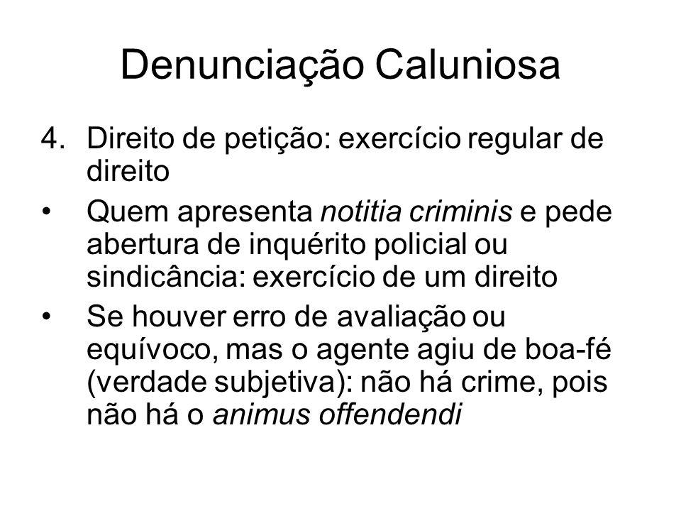 Denunciação Caluniosa 4.Direito de petição: exercício regular de direito Quem apresenta notitia criminis e pede abertura de inquérito policial ou sind