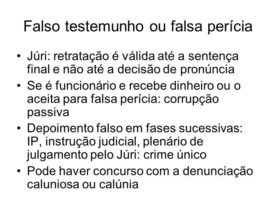 Falso testemunho ou falsa perícia Júri: retratação é válida até a sentença final e não até a decisão de pronúncia Se é funcionário e recebe dinheiro o