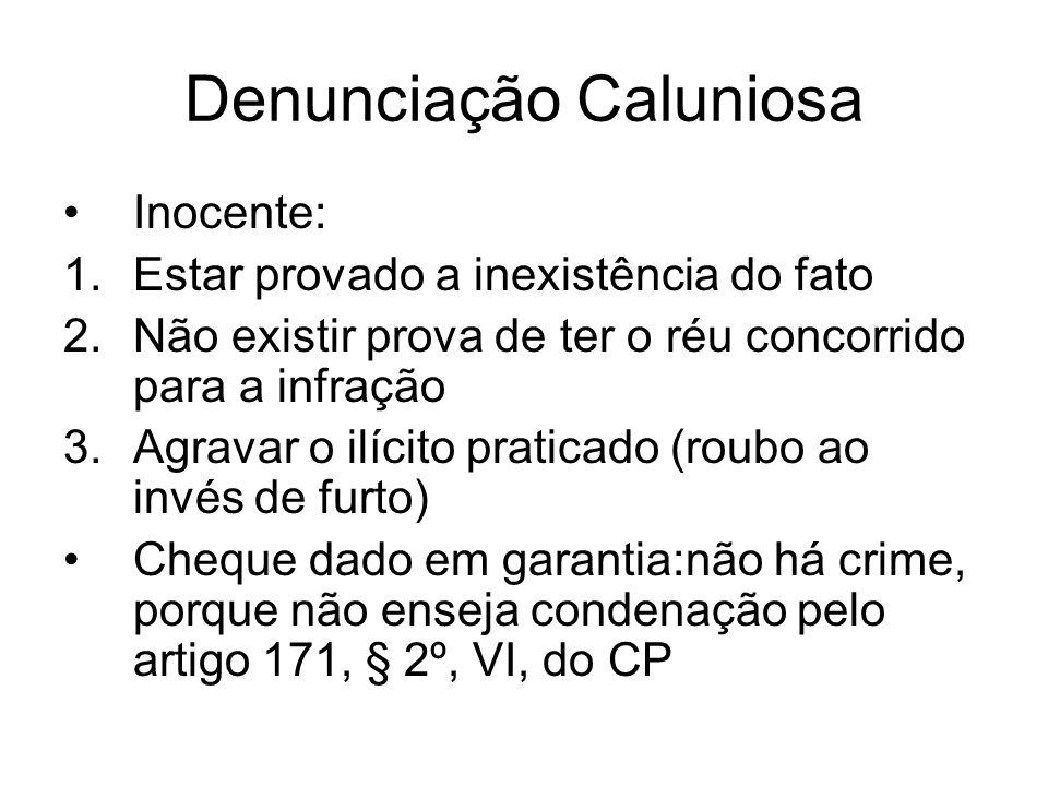 Denunciação Caluniosa Inocente: 1.Estar provado a inexistência do fato 2.Não existir prova de ter o réu concorrido para a infração 3.Agravar o ilícito