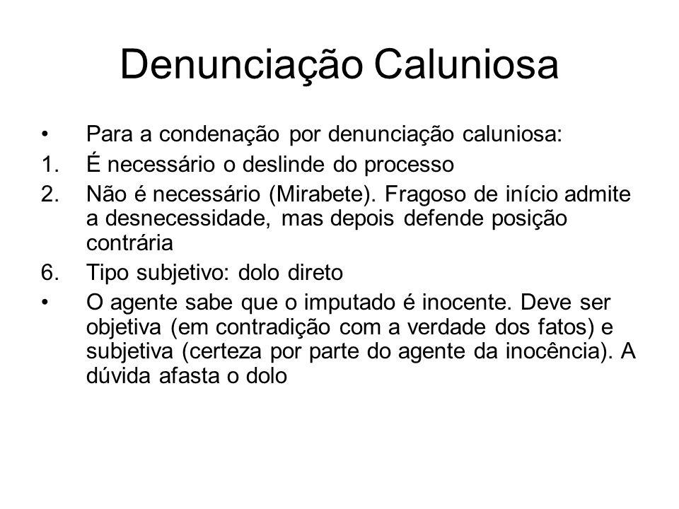 Denunciação Caluniosa Para a condenação por denunciação caluniosa: 1.É necessário o deslinde do processo 2.Não é necessário (Mirabete). Fragoso de iní