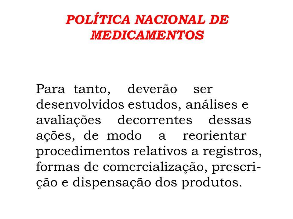 POLÍTICA NACIONAL DE MEDICAMENTOS Quanto à farmacoepidemiologia, deverão ser incentivados estudos sobre a utilização de produtos como forma de contribuir para o uso racional de medicamentos.