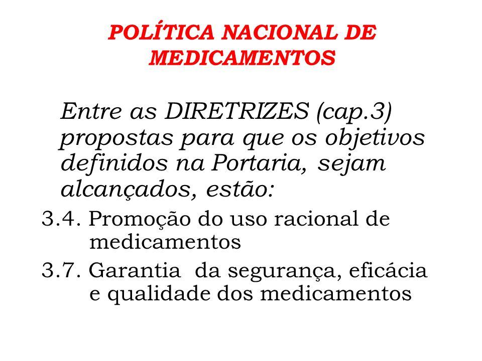 POLÍTICA NACIONAL DE MEDICAMENTOS A p romoção do uso racional de medicamentos deverá envolver, entre outras medidas, ações de Farmacoepidemiologia e de Farmacovigilância