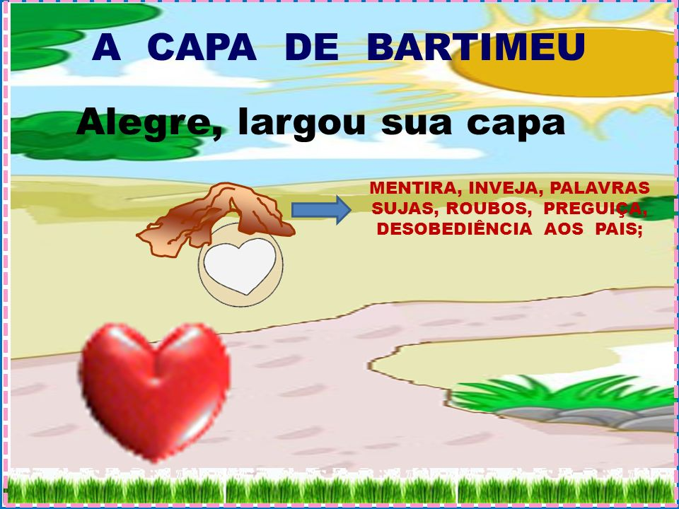 A CAPA DE BARTIMEU Alegre, largou sua capa MENTIRA, INVEJA, PALAVRAS SUJAS, ROUBOS, PREGUIÇA, DESOBEDIÊNCIA AOS PAIS;