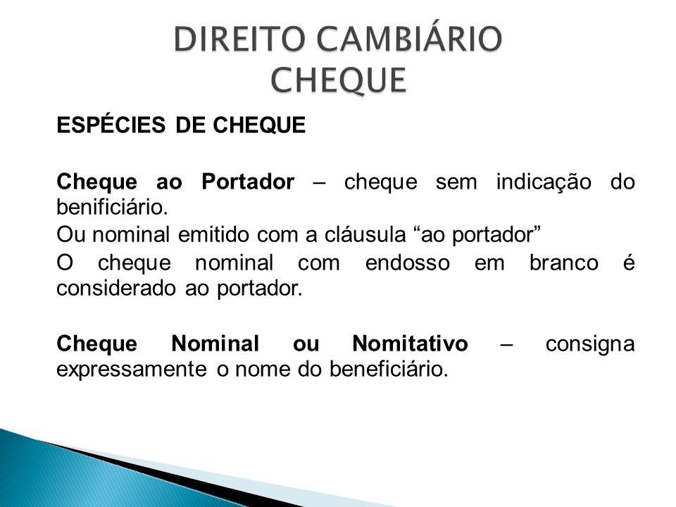 ESPÉCIES DE CHEQUE Cheque ao Portador – cheque sem indicação do benificiário. Ou nominal emitido com a cláusula ao portador O cheque nominal com endos