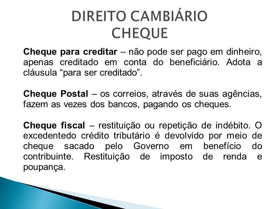 Cheque para creditar – não pode ser pago em dinheiro, apenas creditado em conta do beneficiário. Adota a cláusula para ser creditado. Cheque Postal –