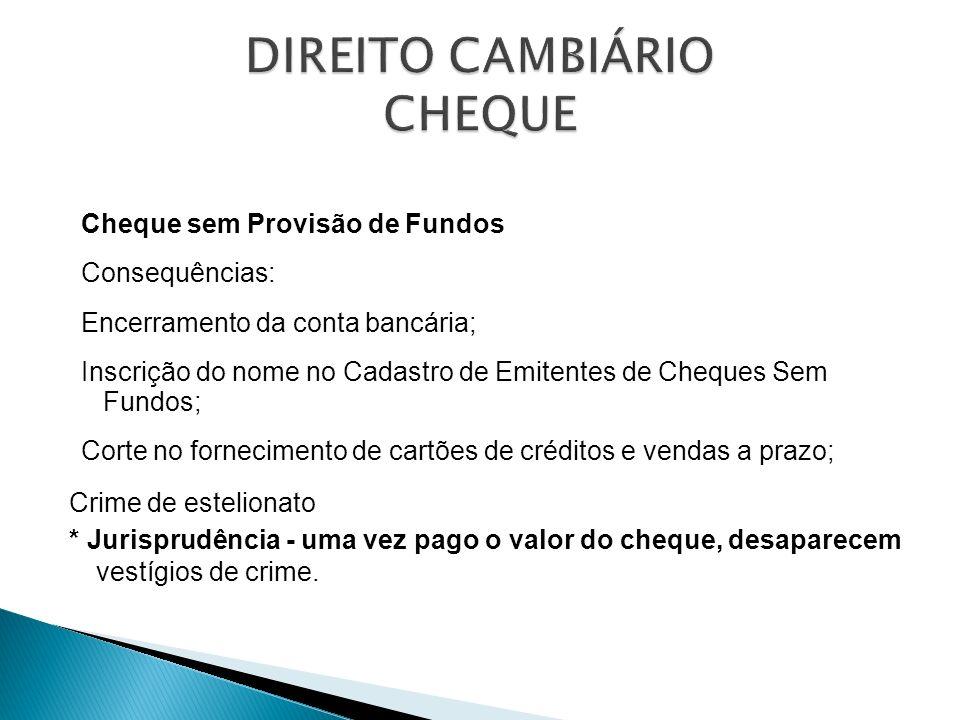 Cheque sem Provisão de Fundos Consequências: Encerramento da conta bancária; Inscrição do nome no Cadastro de Emitentes de Cheques Sem Fundos; Corte n