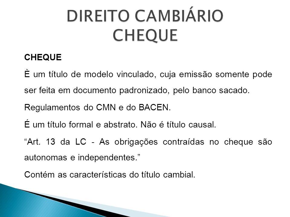 CHEQUE È um título de modelo vinculado, cuja emissão somente pode ser feita em documento padronizado, pelo banco sacado. Regulamentos do CMN e do BACE