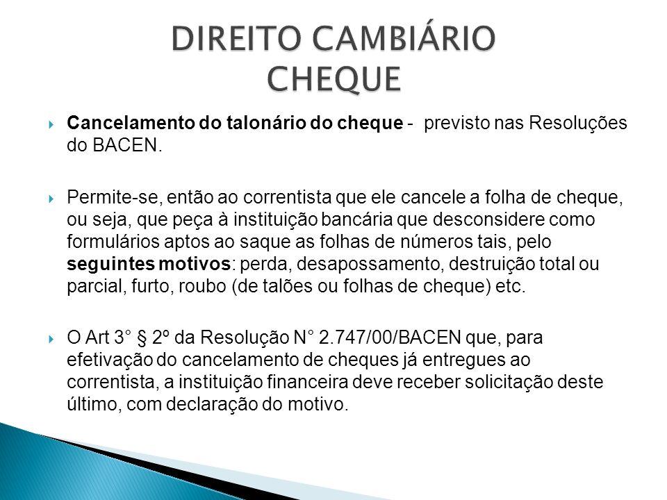Cancelamento do talonário do cheque - previsto nas Resoluções do BACEN. Permite-se, então ao correntista que ele cancele a folha de cheque, ou seja, q