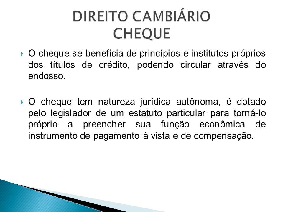 O cheque se beneficia de princípios e institutos próprios dos títulos de crédito, podendo circular através do endosso. O cheque tem natureza jurídica