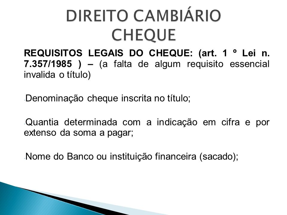 REQUISITOS LEGAIS DO CHEQUE: (art. 1 º Lei n. 7.357/1985 ) – (a falta de algum requisito essencial invalida o título) - Denominação cheque inscrita no