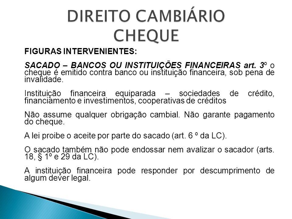 FIGURAS INTERVENIENTES: SACADO – BANCOS OU INSTITUIÇÕES FINANCEIRAS art. 3º o cheque é emitido contra banco ou instituição financeira, sob pena de inv