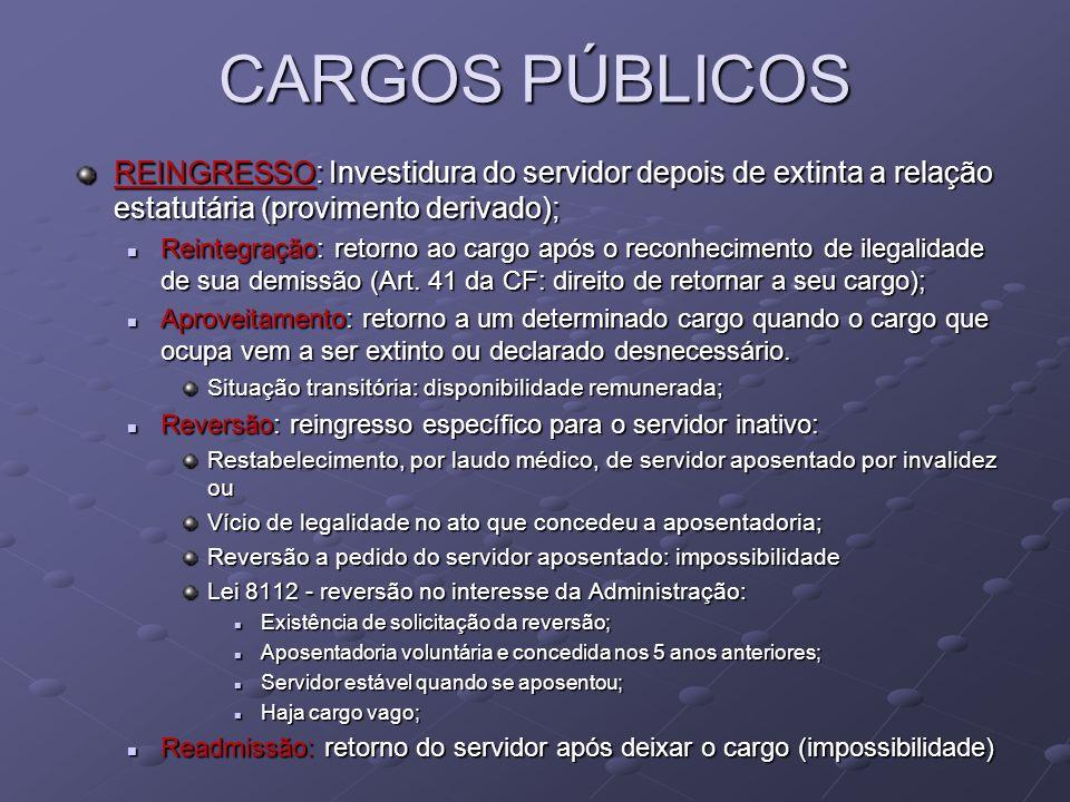 CARGOS PÚBLICOS REINGRESSO: Investidura do servidor depois de extinta a relação estatutária (provimento derivado); Reintegração: retorno ao cargo após