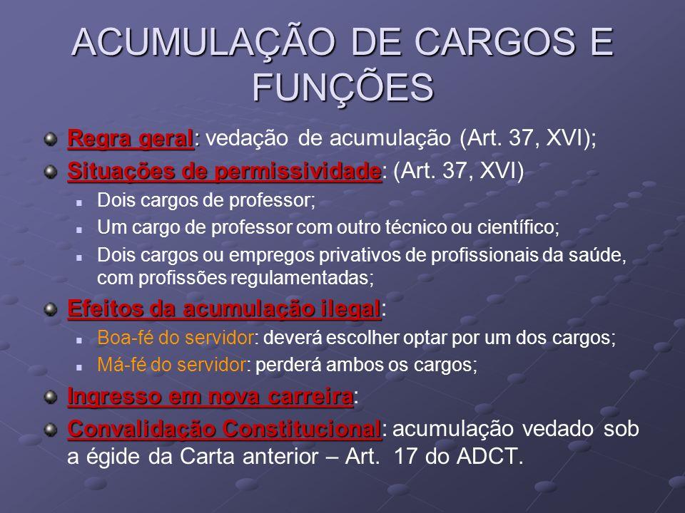 ACUMULAÇÃO DE CARGOS E FUNÇÕES Regra geral: Regra geral: vedação de acumulação (Art. 37, XVI); Situações de permissividade Situações de permissividade