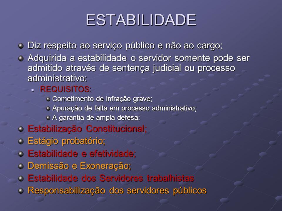 ESTABILIDADE Diz respeito ao serviço público e não ao cargo; Adquirida a estabilidade o servidor somente pode ser admitido através de sentença judicia