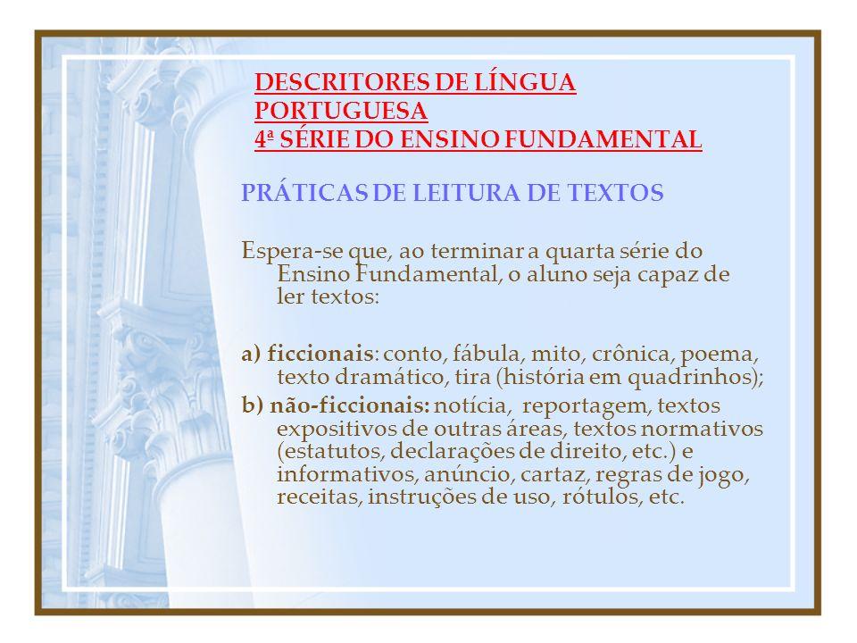 DESCRITORES DE LÍNGUA PORTUGUESA 4ª SÉRIE DO ENSINO FUNDAMENTAL PRÁTICAS DE LEITURA DE TEXTOS Espera-se que, ao terminar a quarta série do Ensino Fund