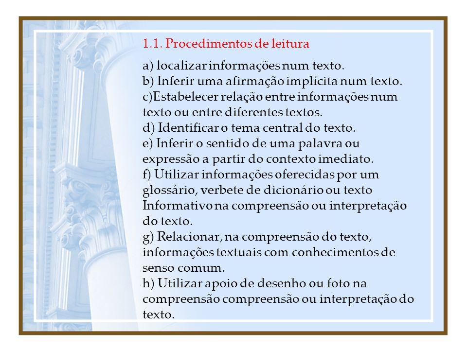 1.1. Procedimentos de leitura a) localizar informações num texto. b) Inferir uma afirmação implícita num texto. c)Estabelecer relação entre informaçõe