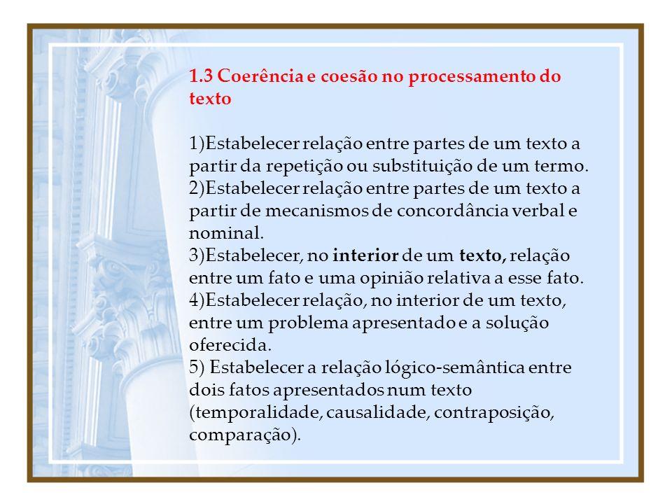 1.3 Coerência e coesão no processamento do texto 1)Estabelecer relação entre partes de um texto a partir da repetição ou substituição de um termo. 2)E
