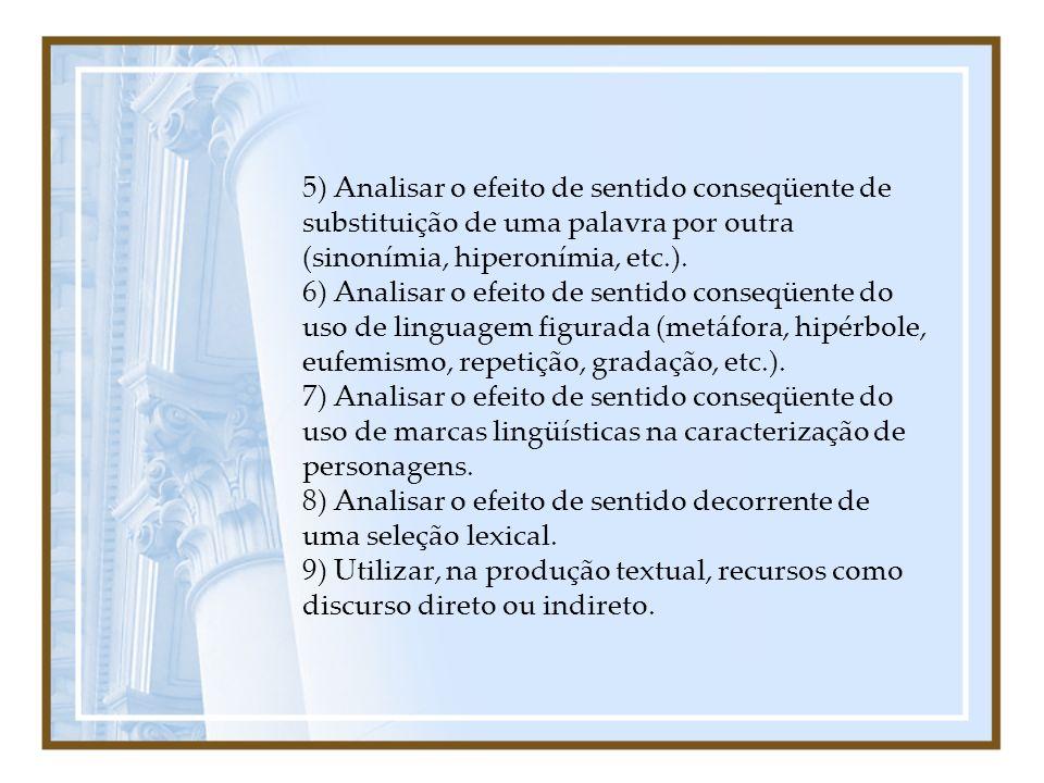 5) Analisar o efeito de sentido conseqüente de substituição de uma palavra por outra (sinonímia, hiperonímia, etc.). 6) Analisar o efeito de sentido c