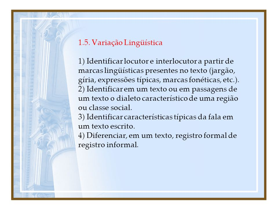 1.5. Variação Lingüística 1) Identificar locutor e interlocutor a partir de marcas lingüísticas presentes no texto (jargão, gíria, expressões típicas,