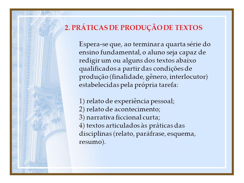 2. PRÁTICAS DE PRODUÇÃO DE TEXTOS Espera-se que, ao terminar a quarta série do ensino fundamental, o aluno seja capaz de redigir um ou alguns dos text