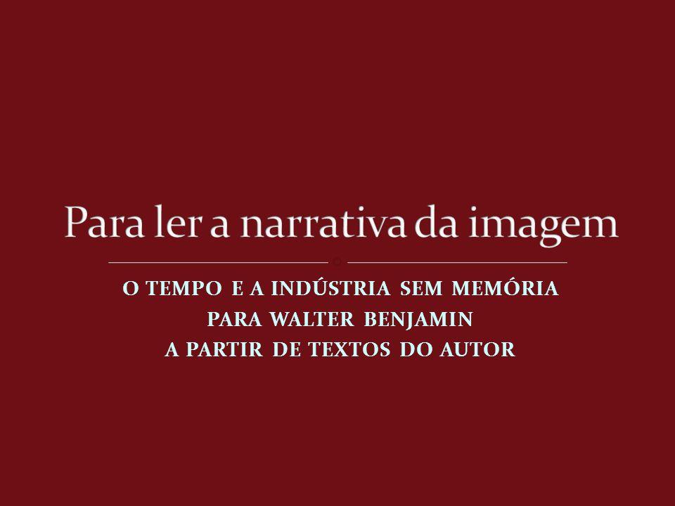 O TEMPO E A INDÚSTRIA SEM MEMÓRIA PARA WALTER BENJAMIN A PARTIR DE TEXTOS DO AUTOR
