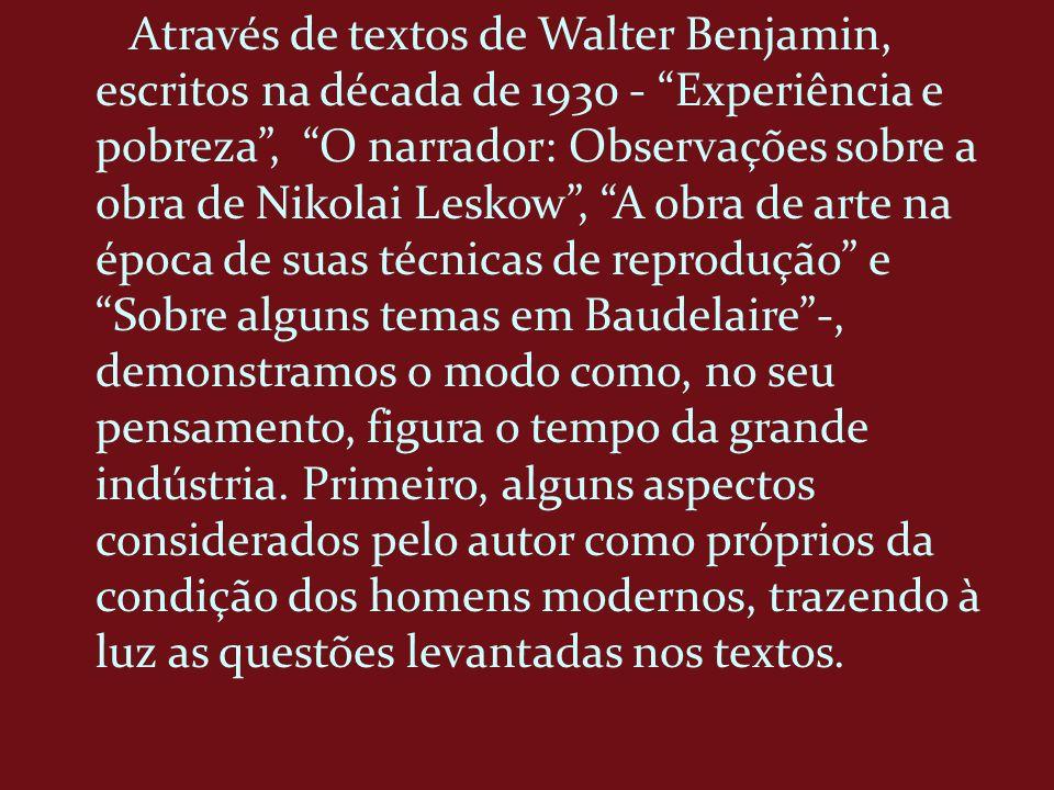 Através de textos de Walter Benjamin, escritos na década de 1930 - Experiência e pobreza, O narrador: Observações sobre a obra de Nikolai Leskow, A ob