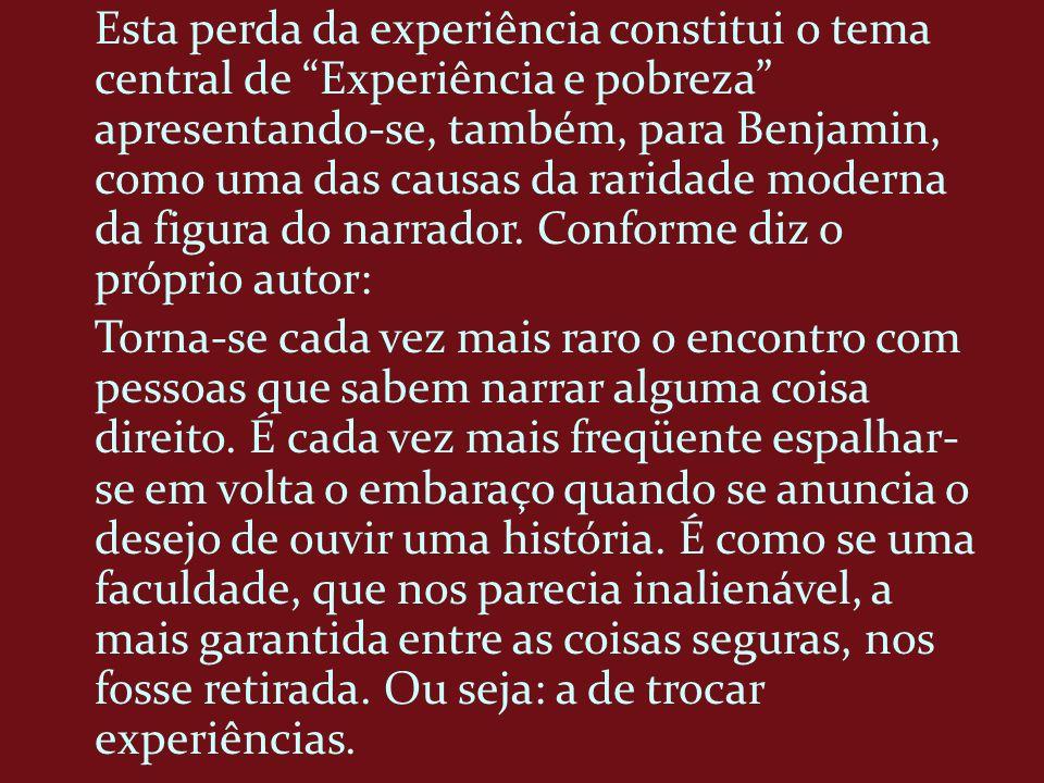 Esta perda da experiência constitui o tema central de Experiência e pobreza apresentando-se, também, para Benjamin, como uma das causas da raridade mo
