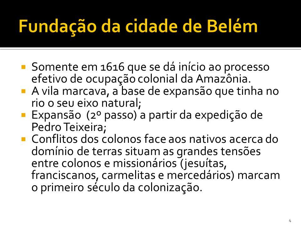 Somente em 1616 que se dá início ao processo efetivo de ocupação colonial da Amazônia. A vila marcava, a base de expansão que tinha no rio o seu eixo