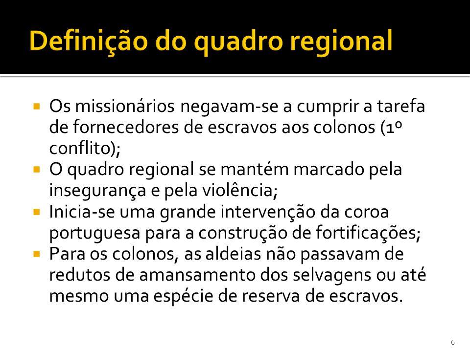 Os missionários negavam-se a cumprir a tarefa de fornecedores de escravos aos colonos (1º conflito); O quadro regional se mantém marcado pela insegura