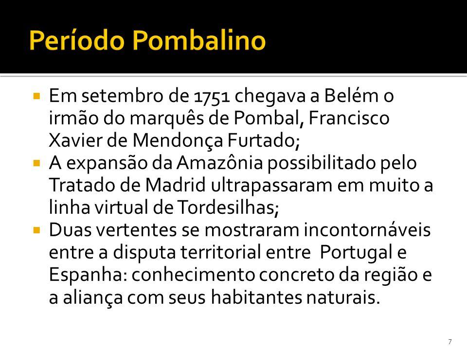 Em setembro de 1751 chegava a Belém o irmão do marquês de Pombal, Francisco Xavier de Mendonça Furtado; A expansão da Amazônia possibilitado pelo Trat