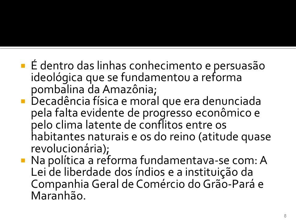 É dentro das linhas conhecimento e persuasão ideológica que se fundamentou a reforma pombalina da Amazônia; Decadência física e moral que era denuncia