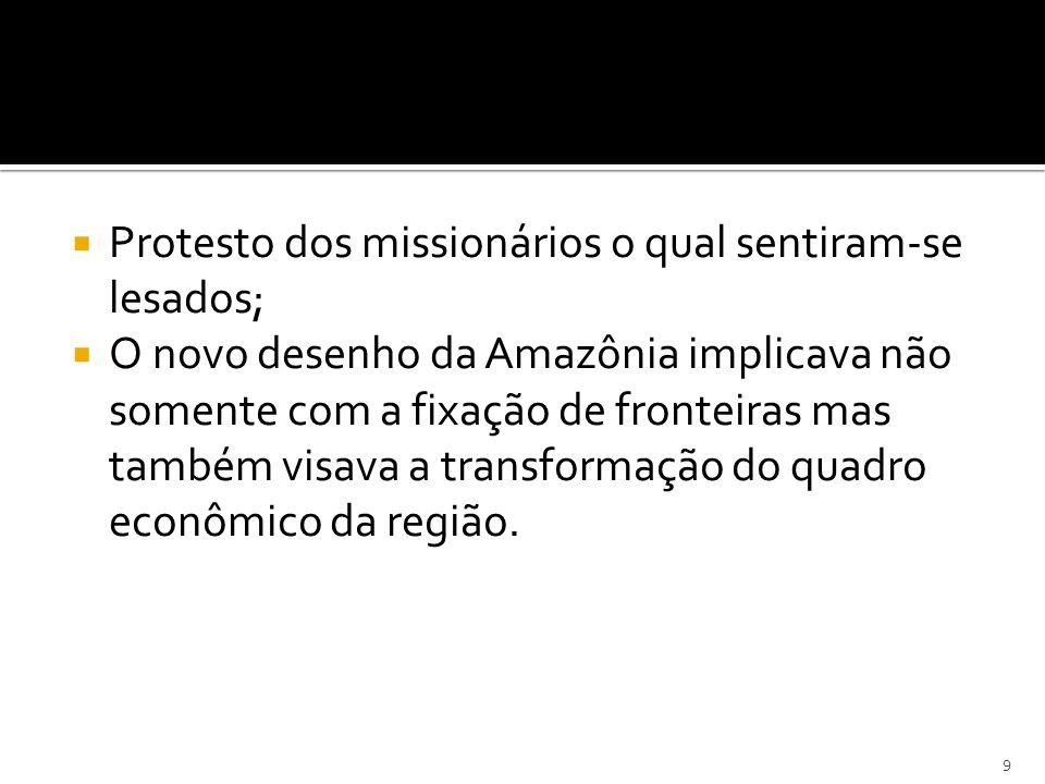 Protesto dos missionários o qual sentiram-se lesados; O novo desenho da Amazônia implicava não somente com a fixação de fronteiras mas também visava a
