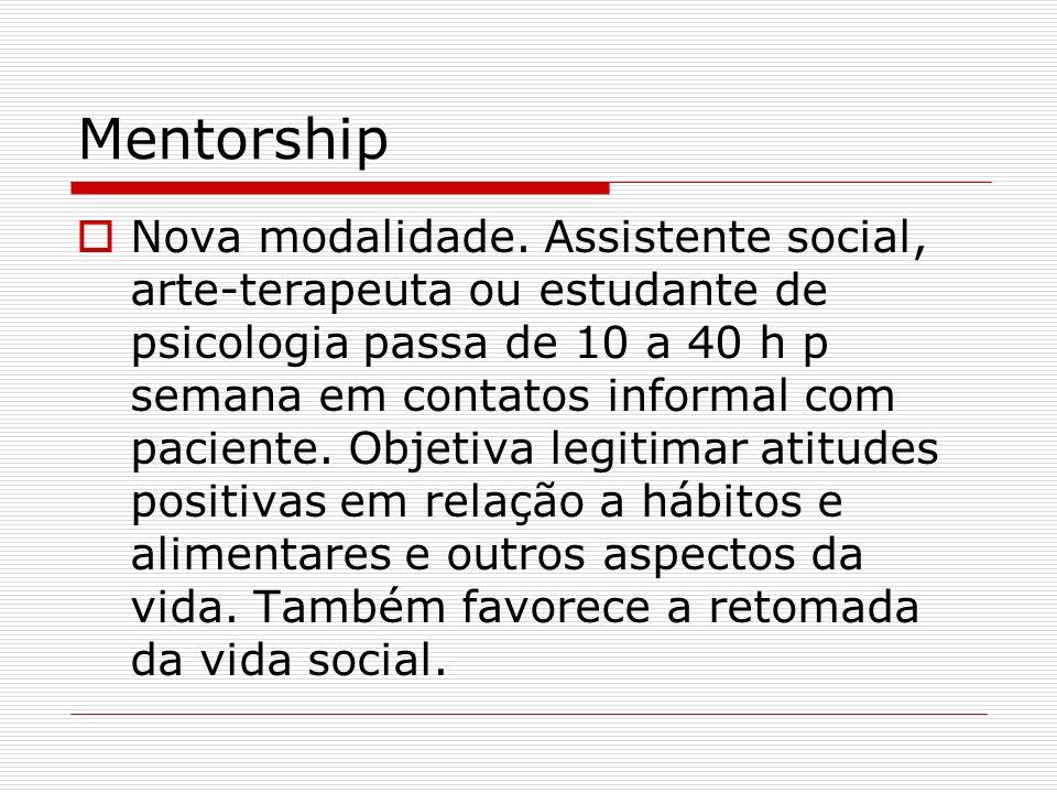 Mentorship Nova modalidade. Assistente social, arte-terapeuta ou estudante de psicologia passa de 10 a 40 h p semana em contatos informal com paciente