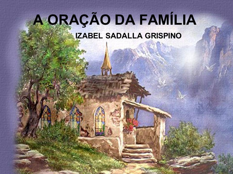 A ORAÇÃO DA FAMÍLIA IZABEL SADALLA GRISPINO