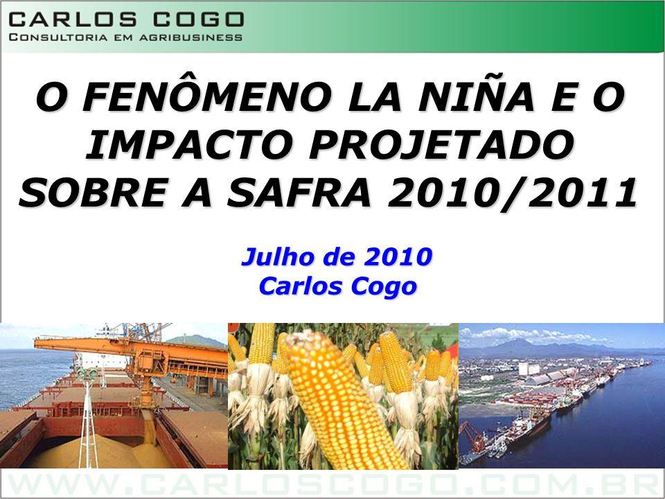 O FENÔMENO LA NIÑA E O IMPACTO PROJETADO SOBRE A SAFRA 2010/2011 Julho de 2010 Carlos Cogo