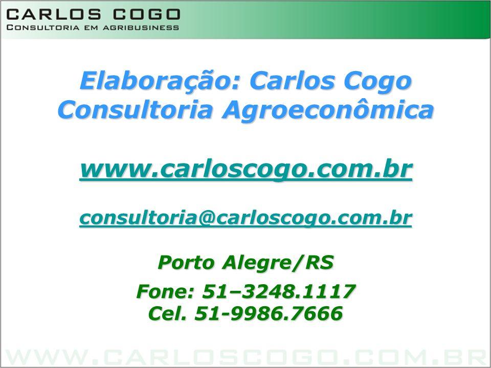 Elaboração: Carlos Cogo Consultoria Agroeconômica www.carloscogo.com.br consultoria@carloscogo.com.br Porto Alegre/RS Fone: 51–3248.1117 Cel. 51-9986.