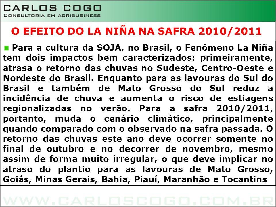 9 Para a cultura da SOJA, no Brasil, o Fenômeno La Niña tem dois impactos bem caracterizados: primeiramente, atrasa o retorno das chuvas no Sudeste, C