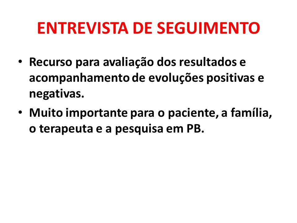 ENTREVISTA DE SEGUIMENTO Recurso para avaliação dos resultados e acompanhamento de evoluções positivas e negativas. Muito importante para o paciente,