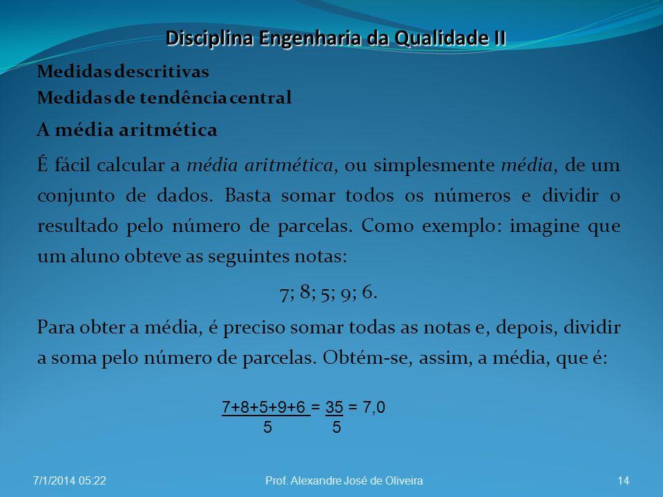Medidas descritivas Medidas de tendência central A média aritmética É fácil calcular a média aritmética, ou simplesmente média, de um conjunto de dado