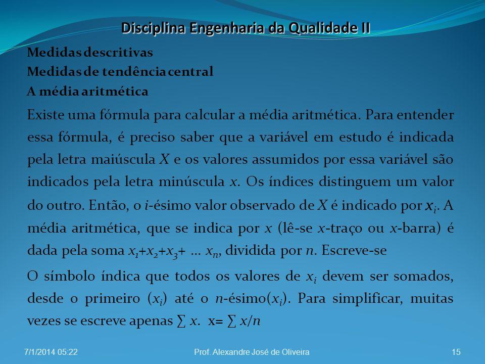 Medidas descritivas Medidas de tendência central A média aritmética Existe uma fórmula para calcular a média aritmética. Para entender essa fórmula, é