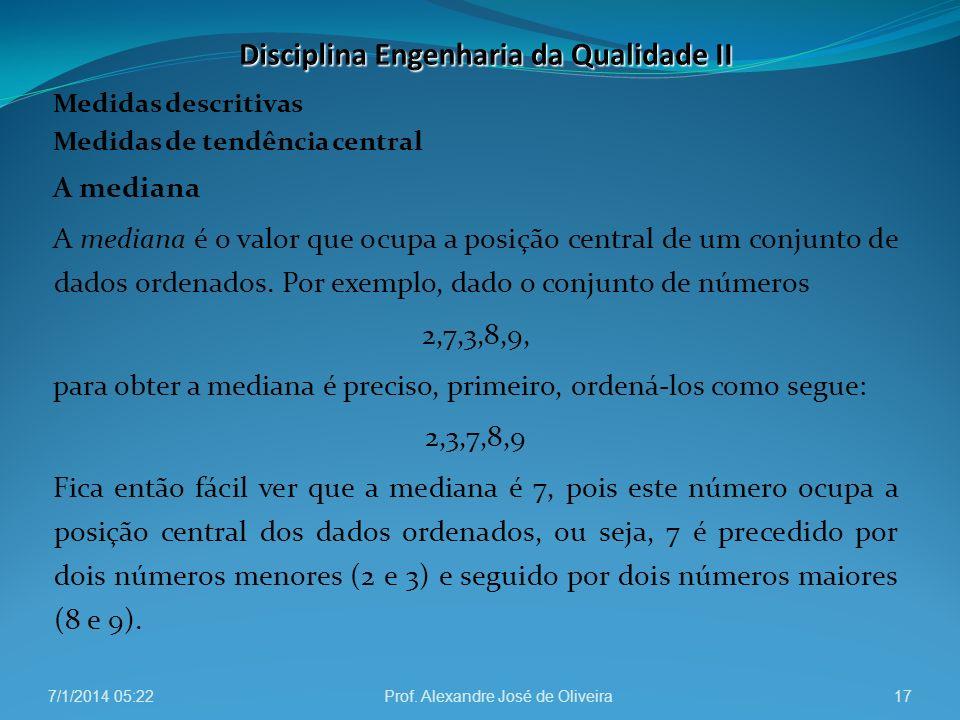 Medidas descritivas Medidas de tendência central A mediana A mediana é o valor que ocupa a posição central de um conjunto de dados ordenados. Por exem