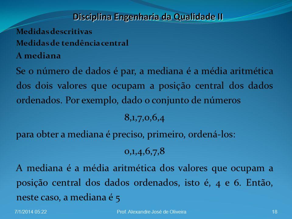 Medidas descritivas Medidas de tendência central A mediana Se o número de dados é par, a mediana é a média aritmética dos dois valores que ocupam a po