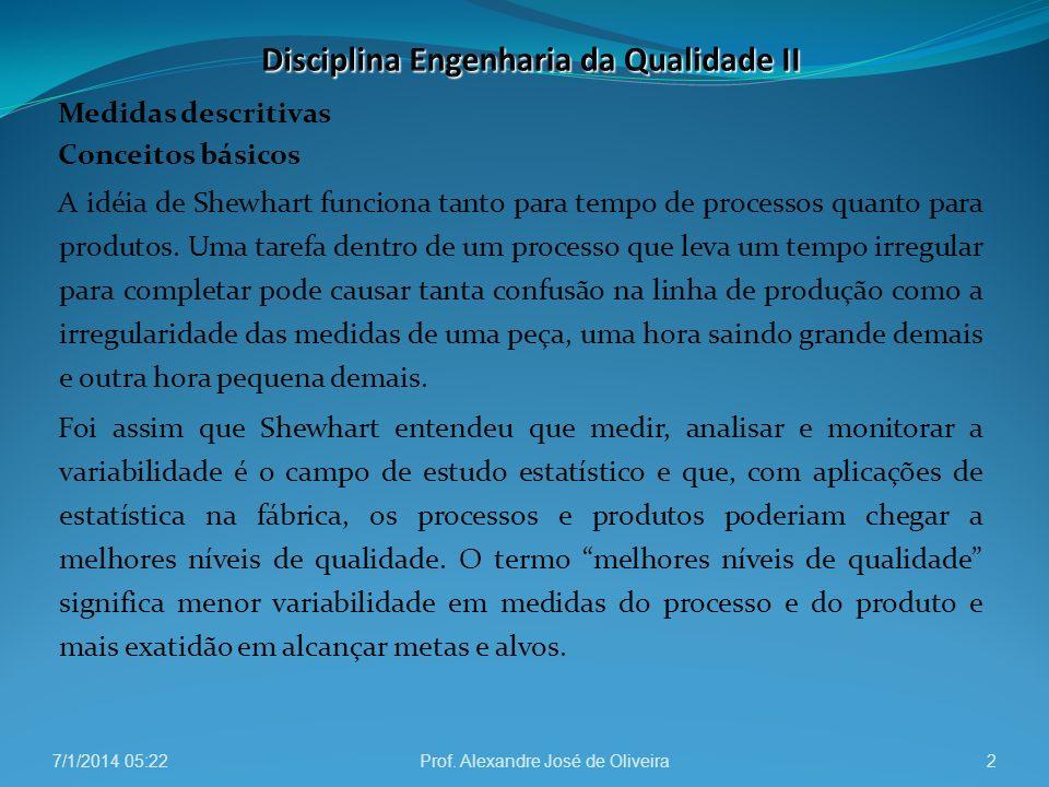 Medidas descritivas Conceitos básicos A idéia de Shewhart funciona tanto para tempo de processos quanto para produtos. Uma tarefa dentro de um process