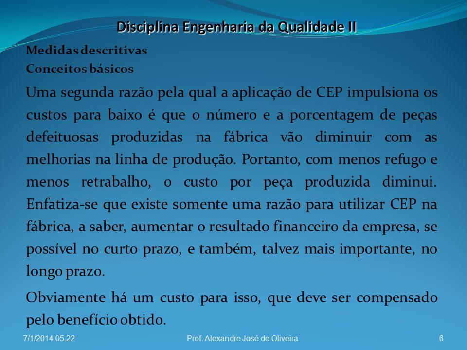 Medidas descritivas Conceitos básicos Uma segunda razão pela qual a aplicação de CEP impulsiona os custos para baixo é que o número e a porcentagem de
