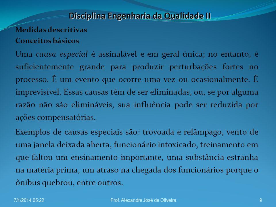 Medidas descritivas Conceitos básicos Uma causa especial é assinalável e em geral única; no entanto, é suficientemente grande para produzir perturbaçõ