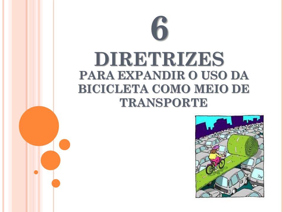 PARA EXPANDIR O USO DA BICICLETA COMO MEIO DE TRANSPORTE 6 DIRETRIZES
