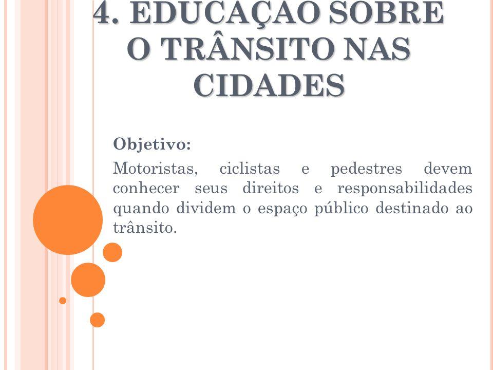 4. EDUCAÇÃO SOBRE O TRÂNSITO NAS CIDADES Objetivo: Motoristas, ciclistas e pedestres devem conhecer seus direitos e responsabilidades quando dividem o