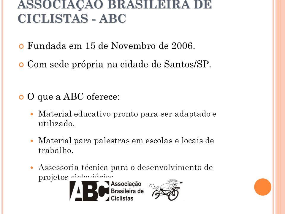 ASSOCIAÇÃO BRASILEIRA DE CICLISTAS - ABC Fundada em 15 de Novembro de 2006. Com sede própria na cidade de Santos/SP. O que a ABC oferece: Material edu