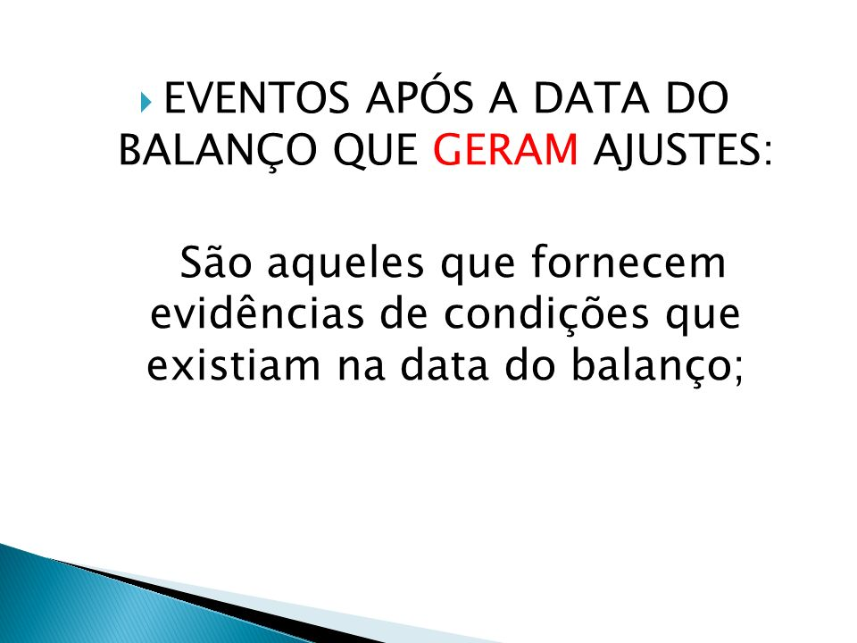 EVENTOS APÓS A DATA DO BALANÇO QUE GERAM AJUSTES: São aqueles que fornecem evidências de condições que existiam na data do balanço;