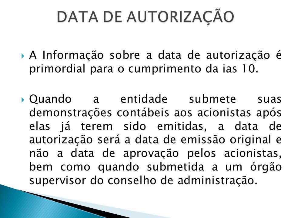A Informação sobre a data de autorização é primordial para o cumprimento da ias 10. Quando a entidade submete suas demonstrações contábeis aos acionis